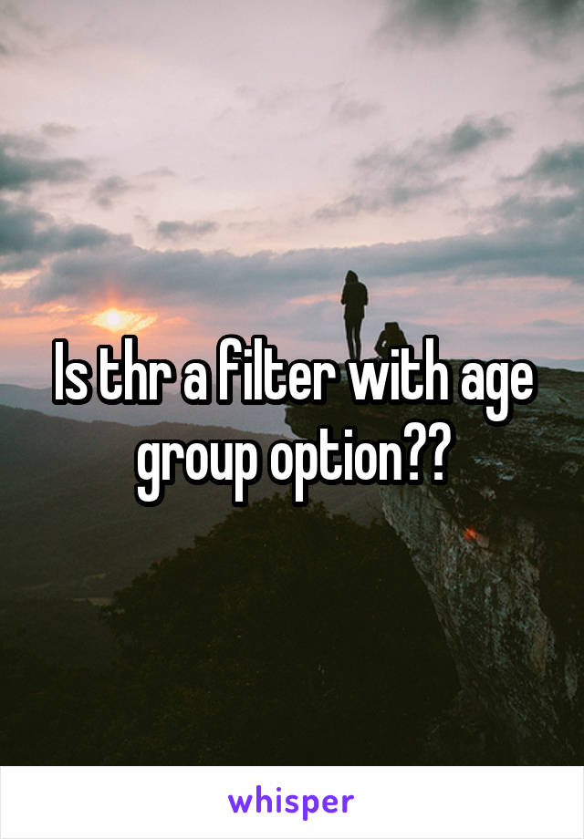 Is thr a filter with age group option??
