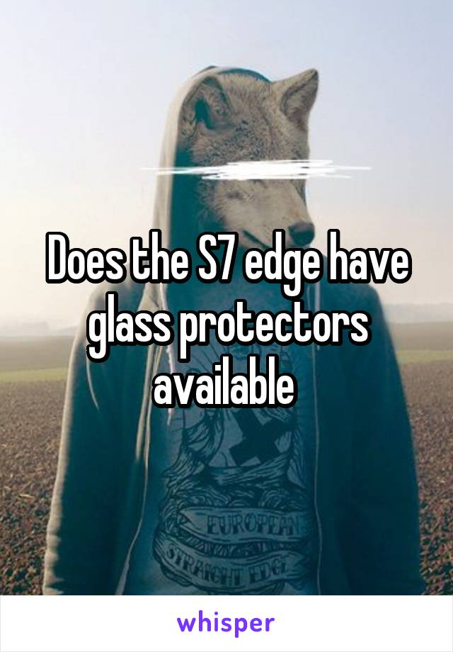 Does the S7 edge have glass protectors available