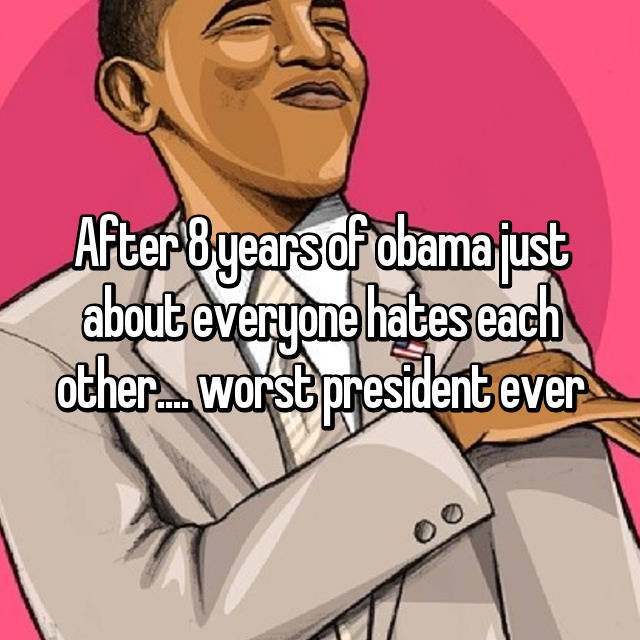 After 8 years of obama just about everyone hates each other.... worst president ever