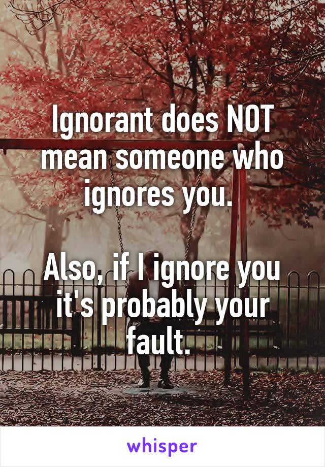 Mean you that ignores someone what when does Be Radiant: