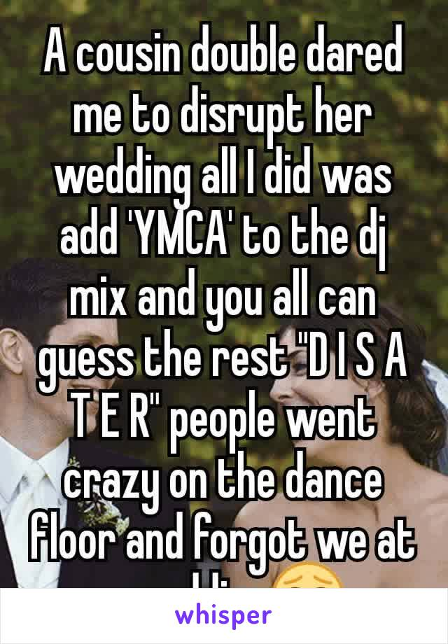 """A cousin double dared me to disrupt her wedding all I did was add 'YMCA' to the dj mix and you all can guess the rest """"D I S A T E R"""" people went crazy on the dance floor and forgot we at a wedding😂"""