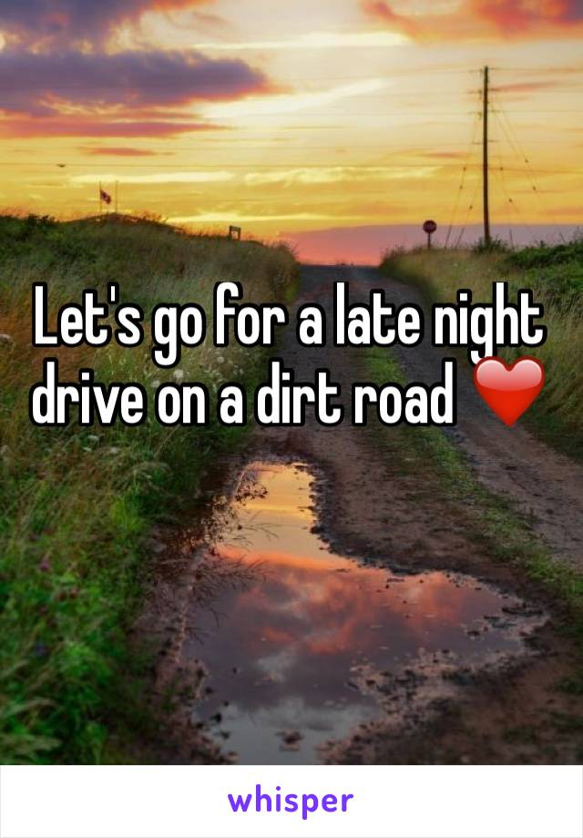 Let's go for a late night drive on a dirt road ❤️