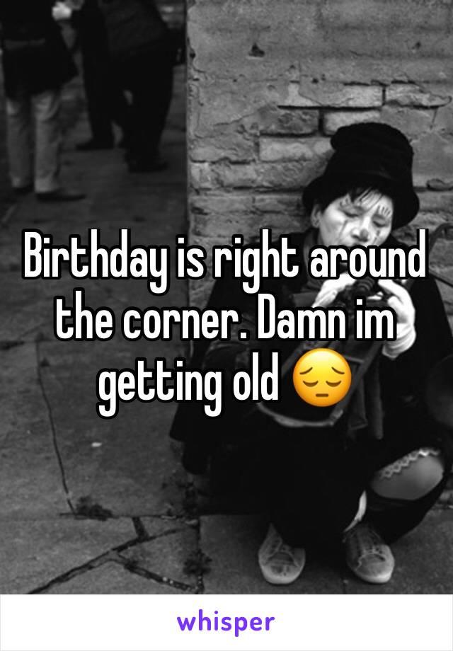 Birthday is right around the corner. Damn im getting old 😔