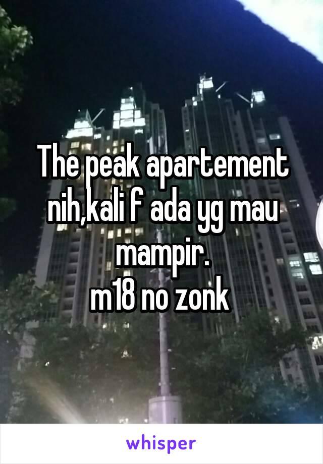 The peak apartement nih,kali f ada yg mau mampir. m18 no zonk
