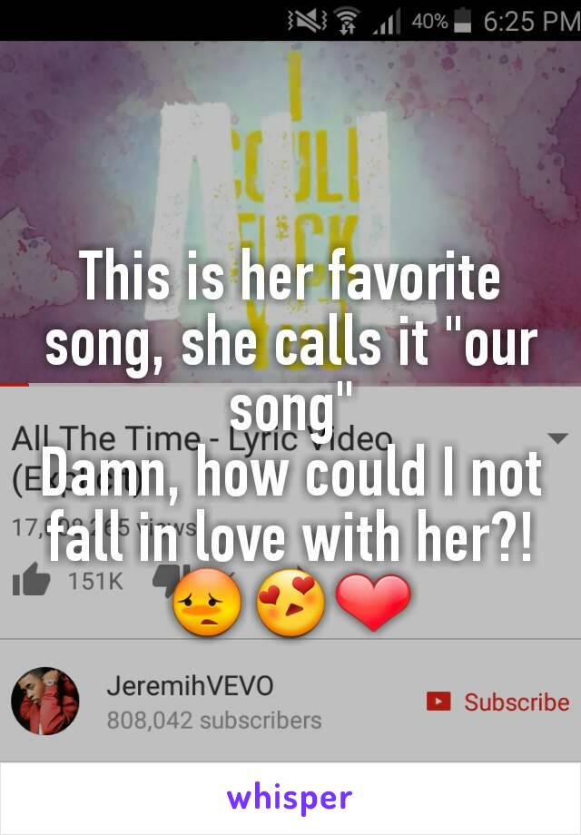 """This is her favorite song, she calls it """"our song"""" Damn, how could I not fall in love with her?! 😳😍❤"""