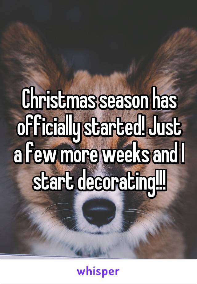 Christmas season has officially started! Just a few more weeks and I start decorating!!!