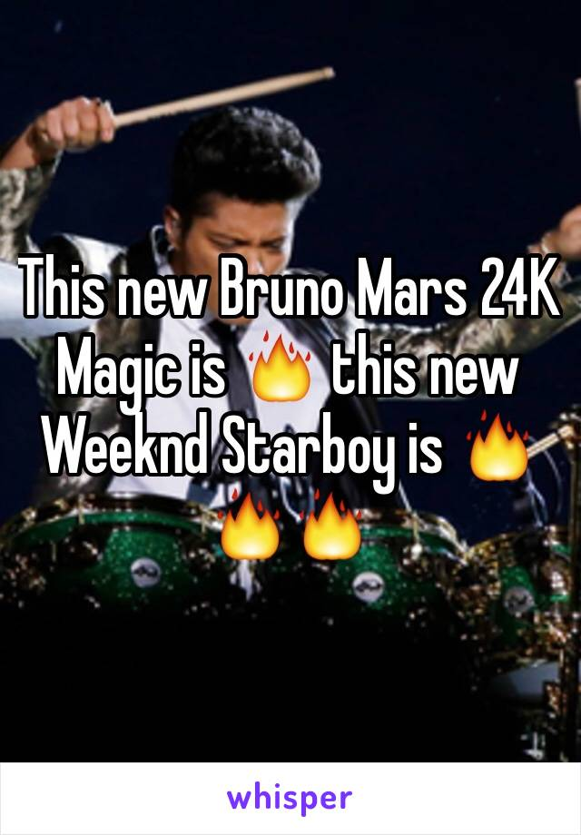 This new Bruno Mars 24K Magic is 🔥 this new Weeknd Starboy is 🔥🔥🔥