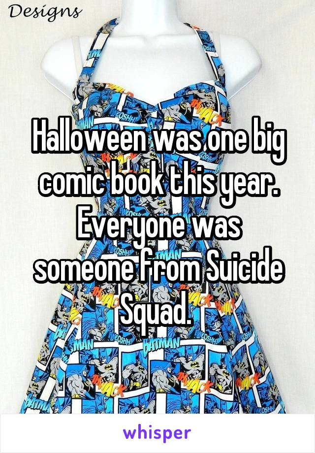 Halloween was one big comic book this year. Everyone was someone from Suicide Squad.