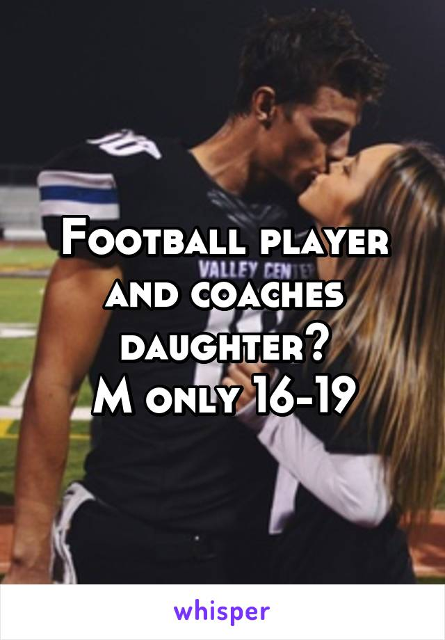 Football player and coaches daughter? M only 16-19
