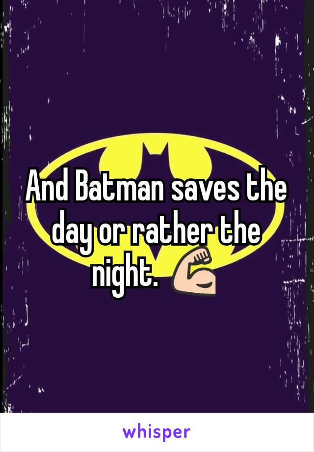 And Batman saves the day or rather the night. 💪