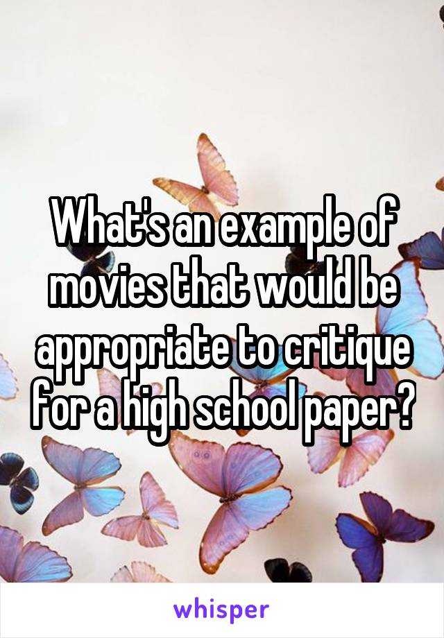 What's an example of movies that would be appropriate to critique for a high school paper?