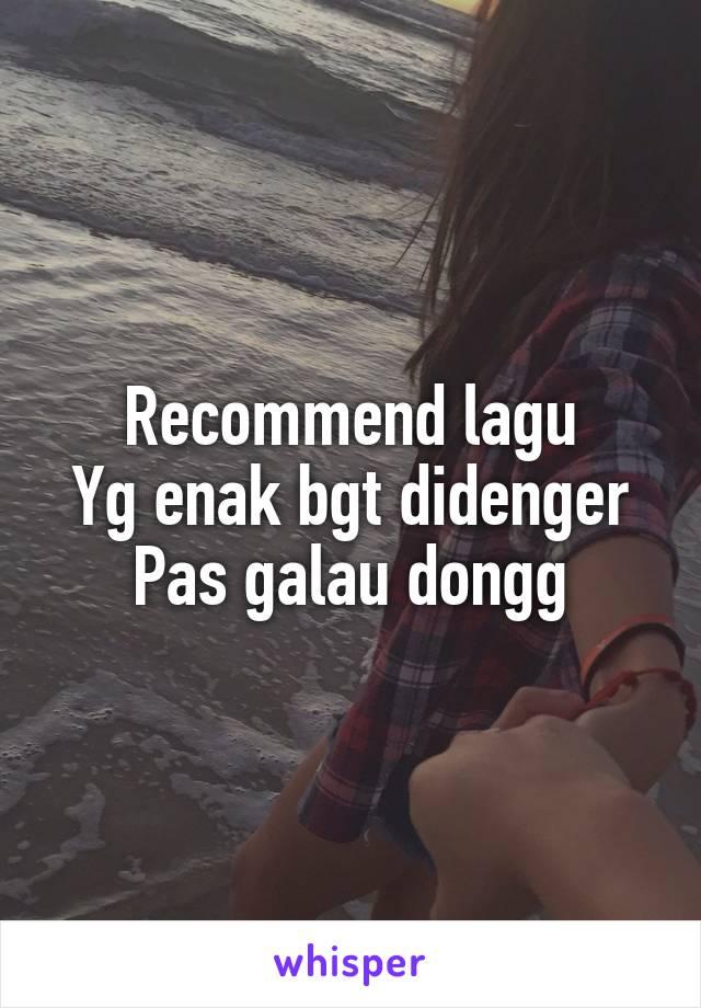 Recommend lagu Yg enak bgt didenger Pas galau dongg