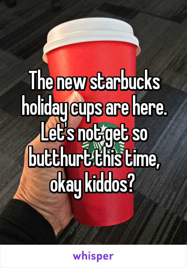 The new starbucks holiday cups are here. Let's not get so butthurt this time, okay kiddos?