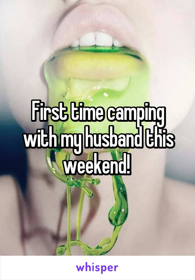 First time camping with my husband this weekend!