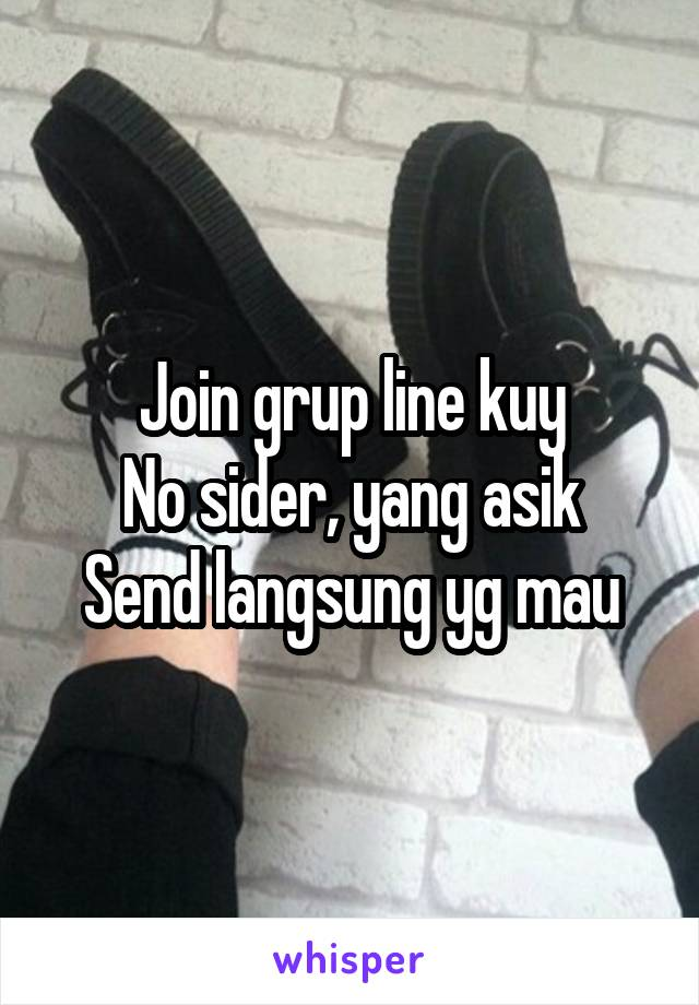 Join grup line kuy No sider, yang asik Send langsung yg mau