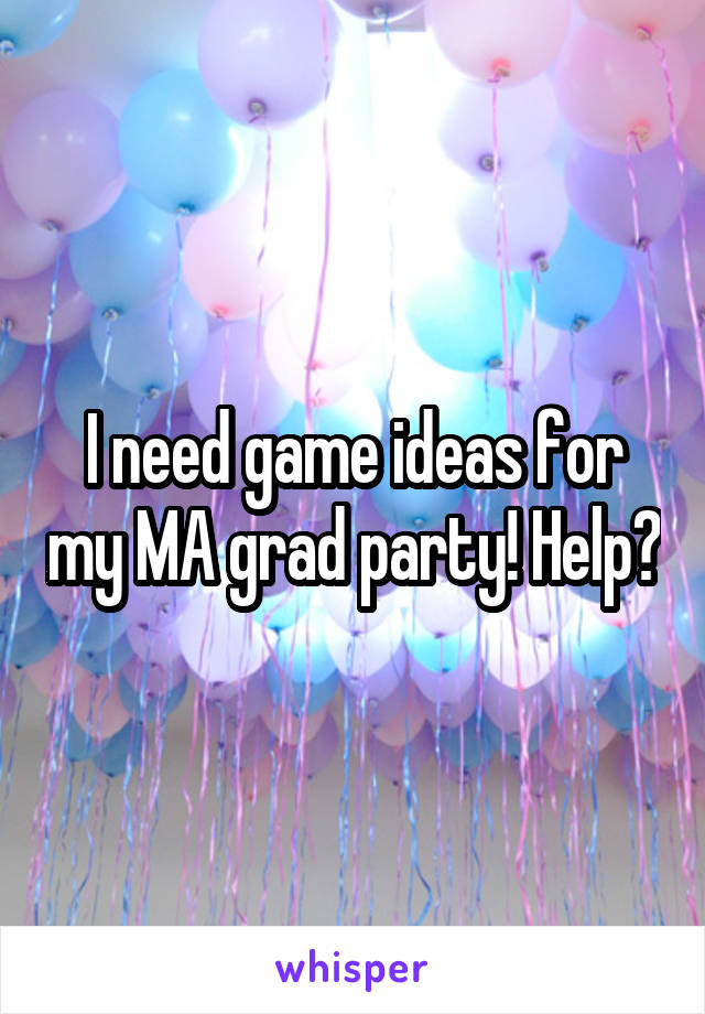 I need game ideas for my MA grad party! Help?