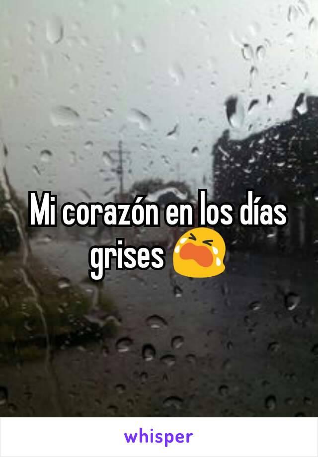 Mi corazón en los días grises 😭