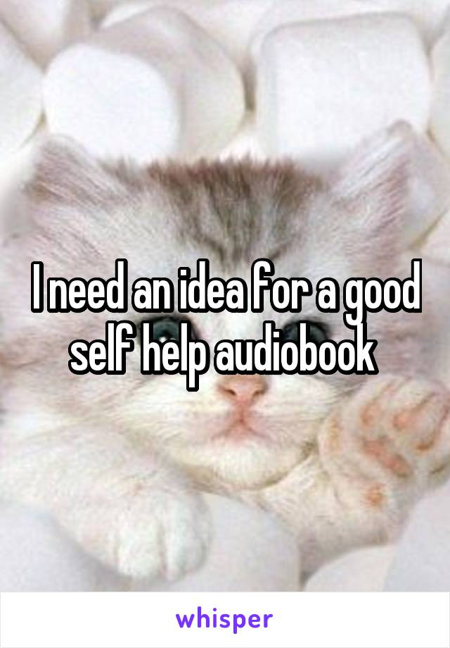 I need an idea for a good self help audiobook