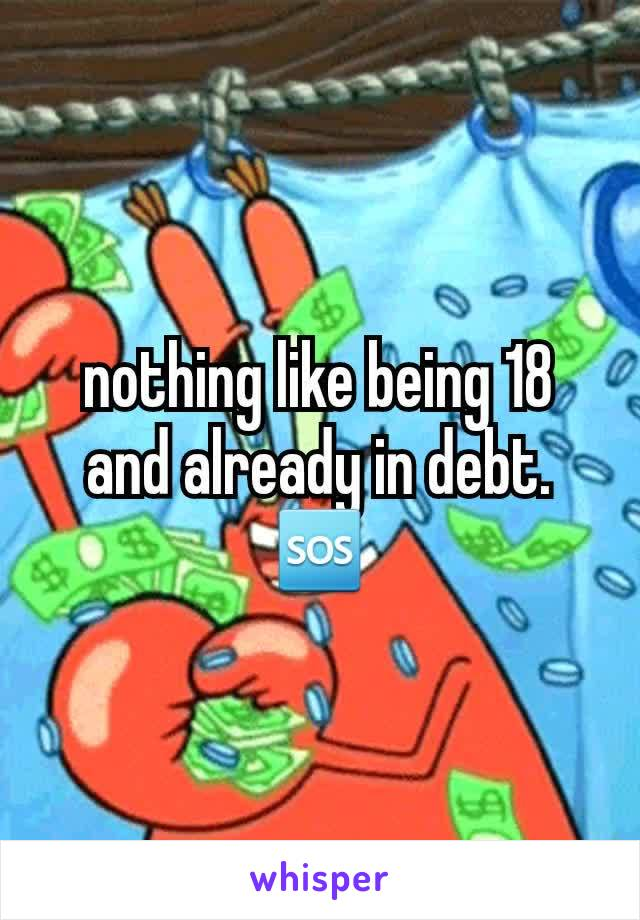 nothing like being 18 and already in debt. 🆘