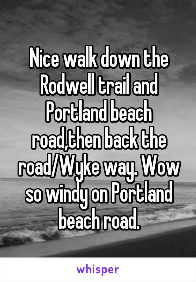 Nice walk down the Rodwell trail and Portland beach road,then back the road/Wyke way. Wow so windy on Portland beach road.