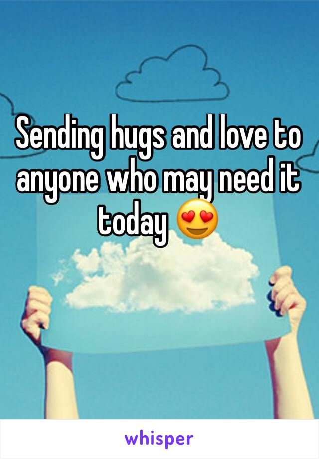 Sending hugs and love to anyone who may need it today 😍