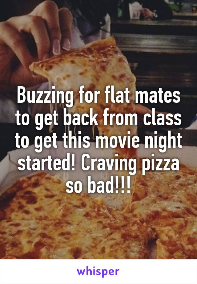 Buzzing for flat mates to get back from class to get this movie night started! Craving pizza so bad!!!