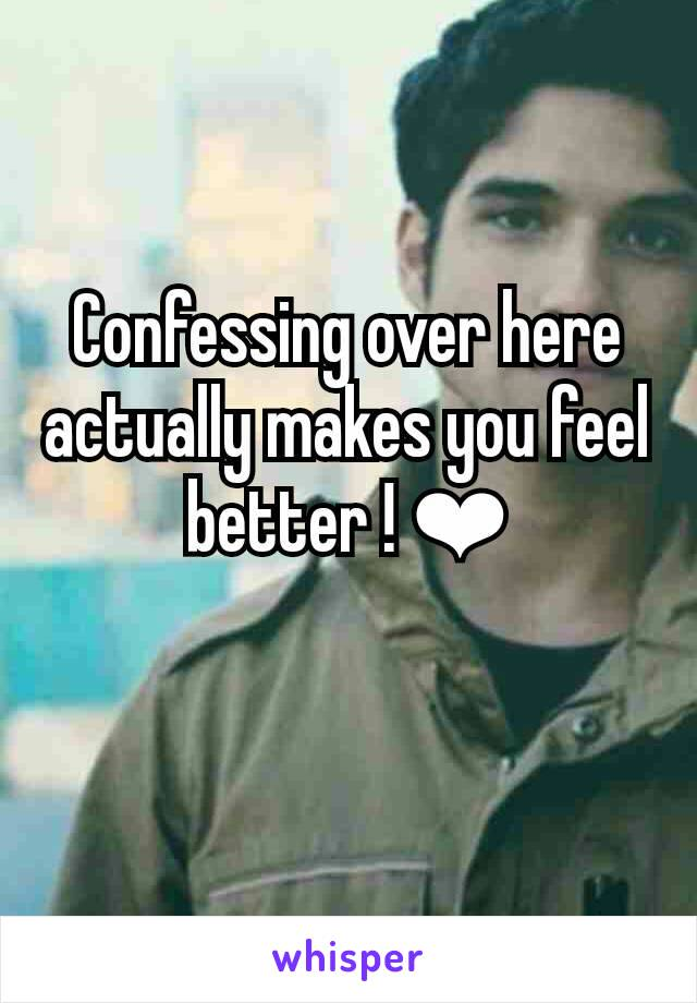 Confessing over here actually makes you feel better ! ❤
