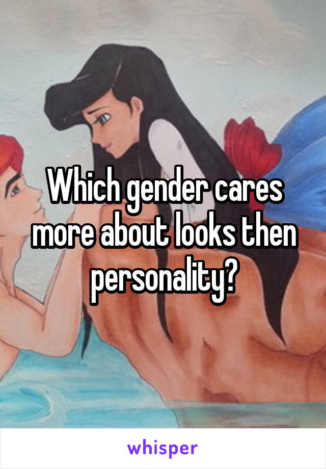 Which gender cares more about looks then personality?