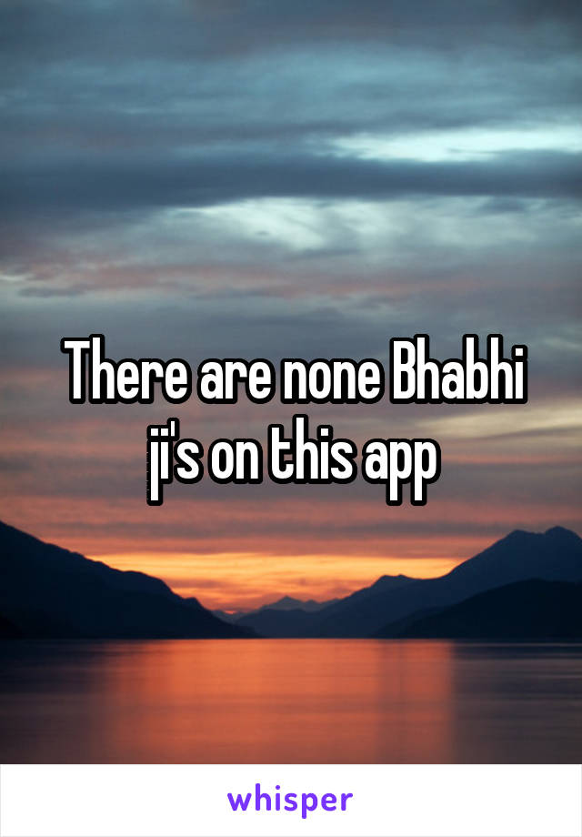 There are none Bhabhi ji's on this app