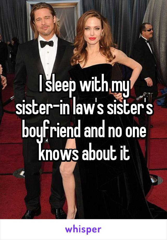 I sleep with my sister-in law's sister's boyfriend and no one knows about it