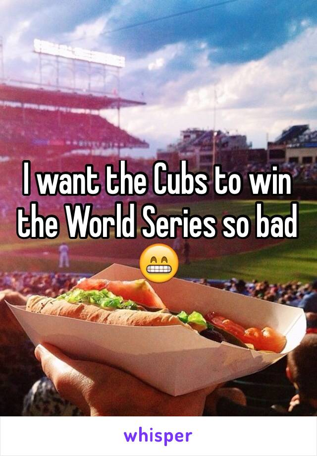 I want the Cubs to win the World Series so bad 😁