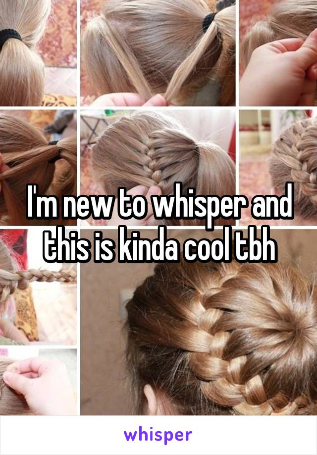 I'm new to whisper and this is kinda cool tbh
