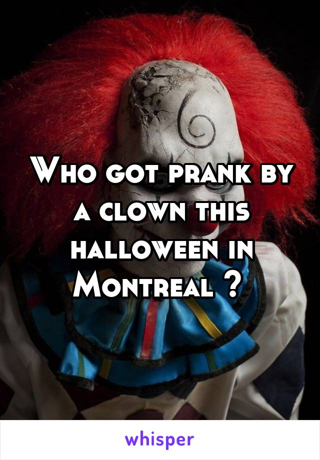 Who got prank by a clown this halloween in Montreal ?