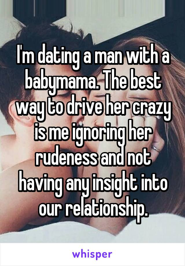 Dating a guy with a crazy baby mama