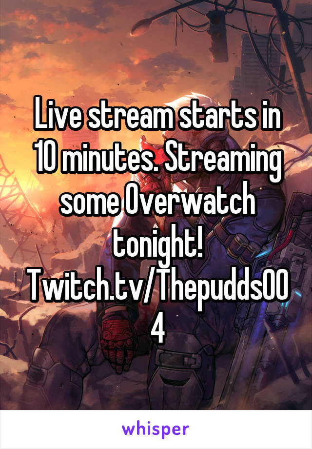 Live stream starts in 10 minutes. Streaming some Overwatch tonight! Twitch.tv/Thepudds004