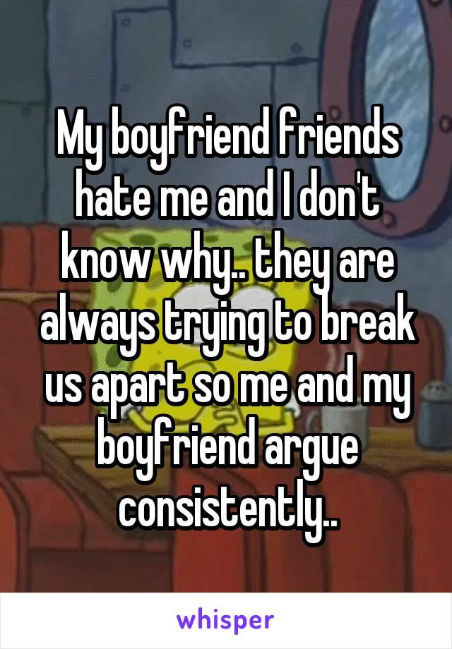 My boyfriends friends hate me