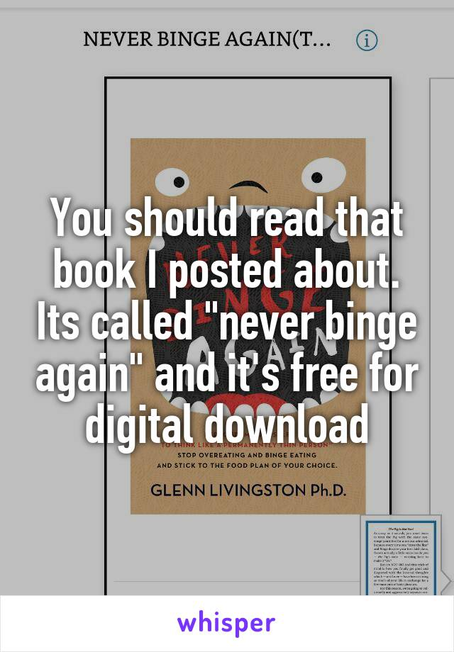 """You should read that book I posted about. Its called """"never binge again"""" and it's free for digital download"""