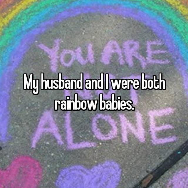 My husband and I were both rainbow babies.