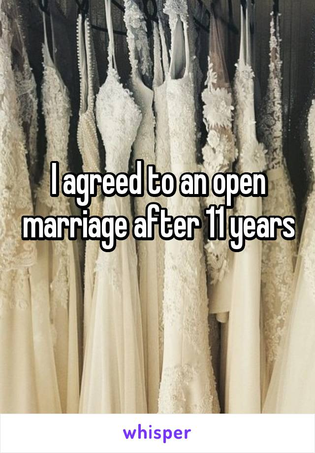 I agreed to an open marriage after 11 years