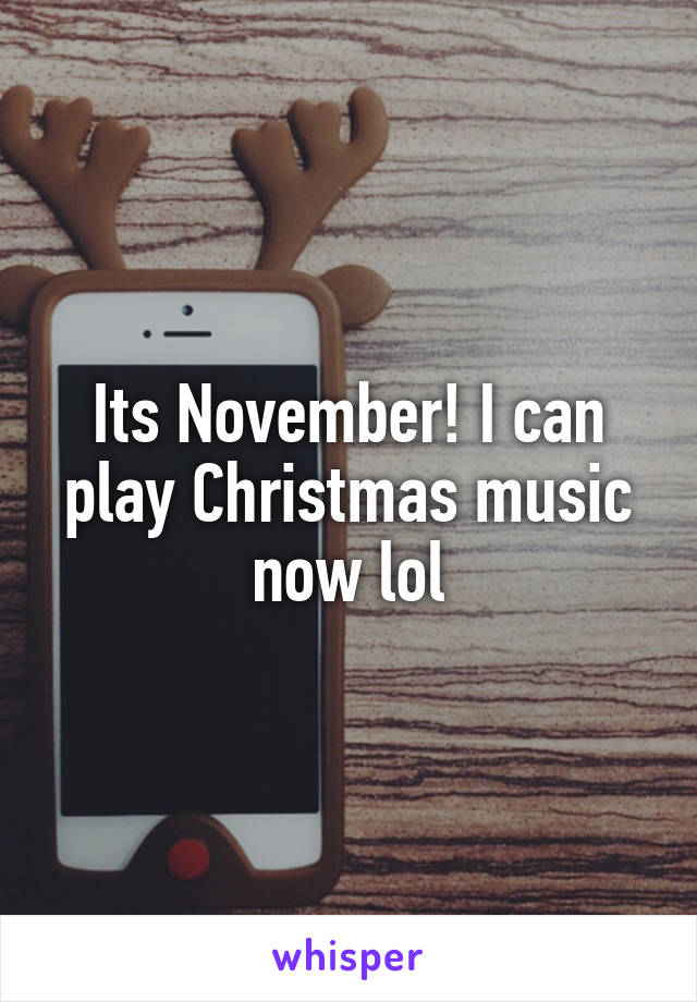 Play Christmas Music.Its November I Can Play Christmas Music Now Lol