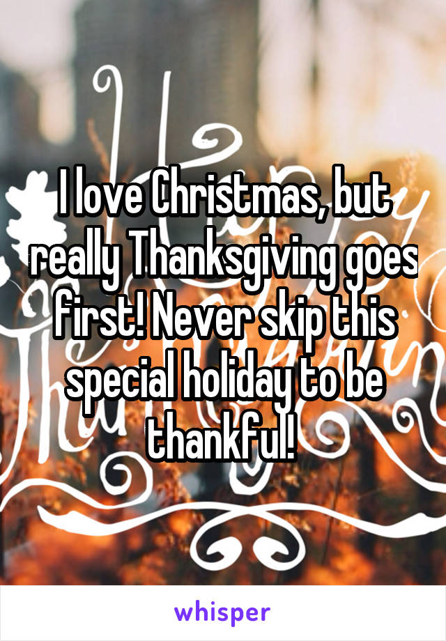 I love Christmas, but really Thanksgiving goes first! Never skip this special holiday to be thankful!