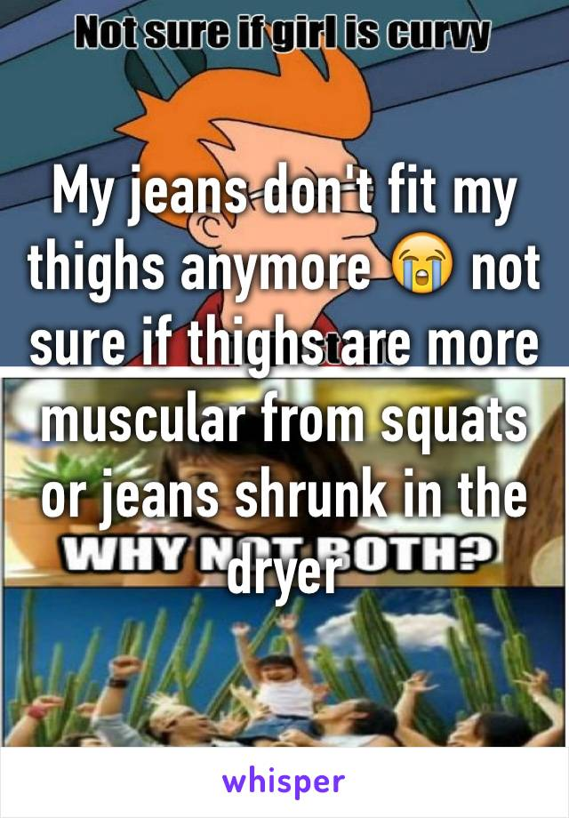 My jeans don't fit my thighs anymore 😭 not sure if thighs are more muscular from squats or jeans shrunk in the dryer