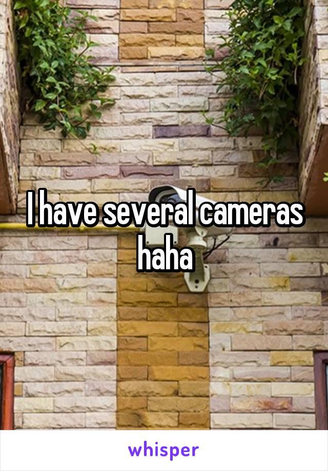 I have several cameras haha