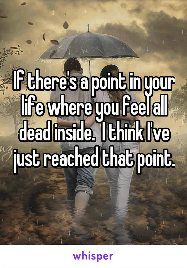 If there's a point in your life where you feel all dead inside.  I think I've just reached that point.