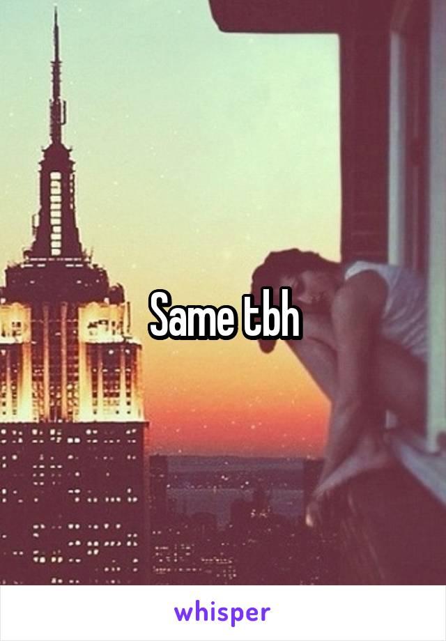 Same tbh