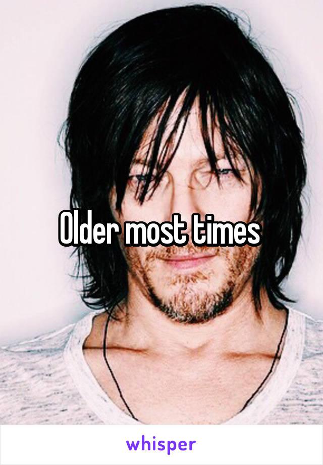 Older most times