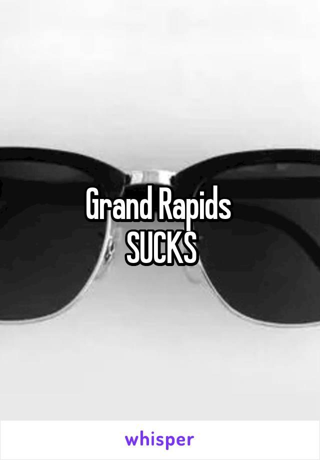 Grand Rapids  SUCKS