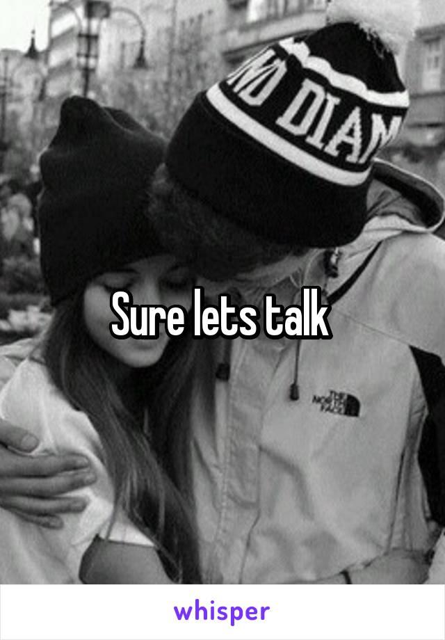 Sure lets talk