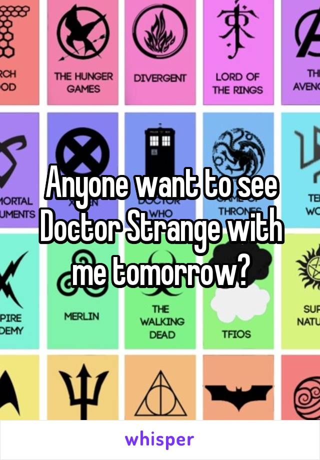 Anyone want to see Doctor Strange with me tomorrow?