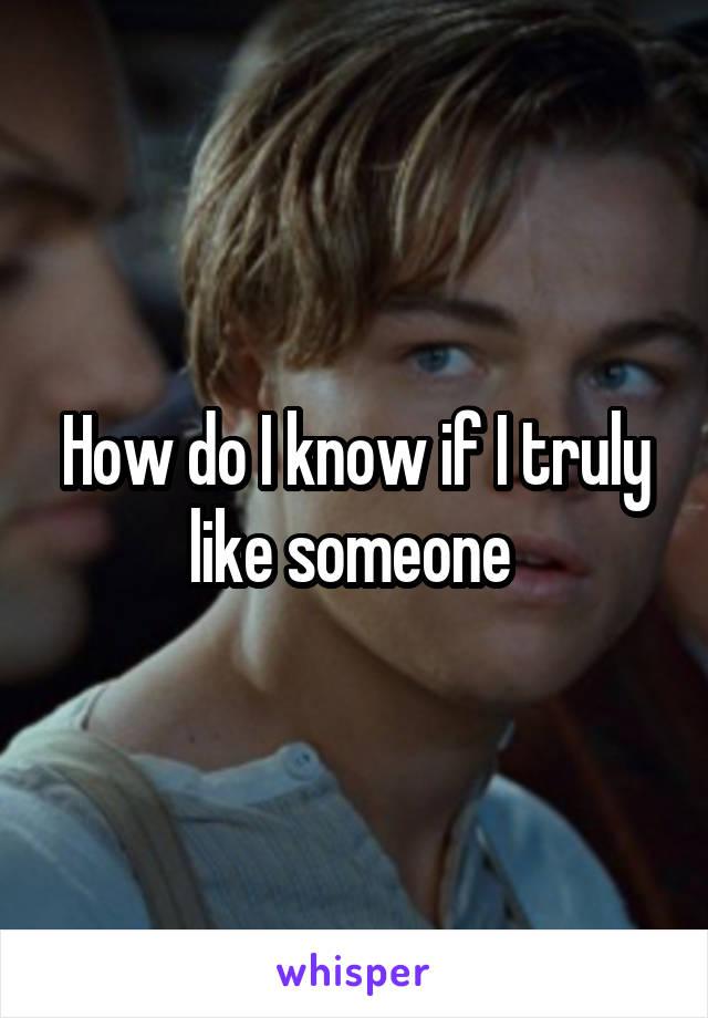 How do I know if I truly like someone